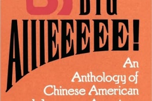 The Big Aiiieeeee: An Anthology of Chinese American and Japanese American Literature edited by Jeffery Paul Chan, Frank Chin, Lawson Fusao Inada, and Shawn Wong [in What Do I Read Next? Multicultural Literature]