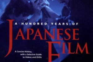A Hundred Years of Japanese Film: A Concise History, with a Selective Guide to Videos and DVDs by Donald Richie [in AsianWeek]