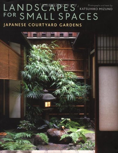 Landscapes for Small Spaces: Japanese Courtyard Gardens by ...