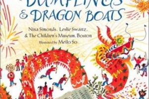 Moonbeams, Dumplings & Dragon Boats: A Treasury of Chinese Holiday Tales, Activities & Recipes by Nina Simonds, Leslie Swartz, and the Children's Museum of Boston, illustrated by Meilo So [in AsianWeek]