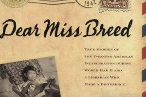 Dear Miss Breed: True Stories of the Japanese American Incarceration During World War II and a Librarian Who Made a Difference by Joanne Oppenheim [in Christian Science Monitor]