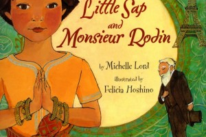 Little Sap and Monsieur Rodin by Michelle Lord, illustrated by Felicia Hoshino [in Bloomsbury Review]