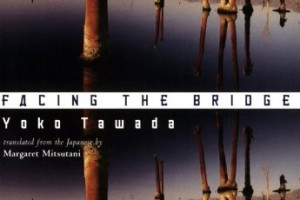 Facing the Bridge by Yoko Tawada, translated with an afterword by Margaret Mitsutani [in Bloomsbury Review]
