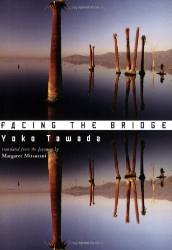 """a short review of facing the bridge a novel by yoko tawada Nicely brought to the fore by mizumura"""" —complete review """"a novel of female  facing the bridge  master storyteller yoko tawada float."""