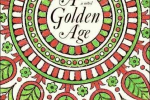 A Golden Age [Bengal Trilogy, Book 1] by Tahmima Anam [in Bloomsbury Review]