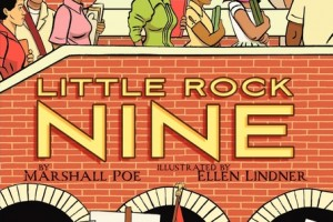 Little Rock Nine by Marshall Poe, illustrated by Ellen Lindner [in Bloomsbury Review]