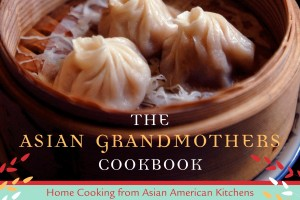 The Asian Grandmothers Cookbook: Home Cooking from Asian American Kitchens by Patricia Tanumihardja