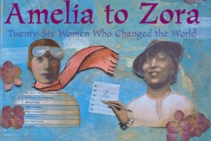 Amelia to Zora: Twenty-Six Women Who Changed the World by Cynthia Chin-Lee, illustrated by Megan Halsey and Sean Addy
