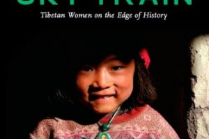 Sky Train: Tibetan Women on the Edge of History by Canyon Sam, foreword by His Holiness the 14th Dalai Lama