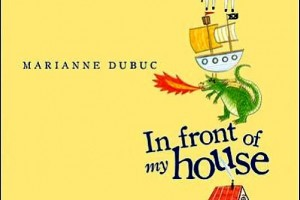 In front of my house by Marianne Dubuc, translated by Yvette Ghione