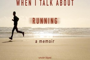 What I Talk About When I Talk About Running: A Memoir by Haruki Murakami, translated by Philip Gabriel
