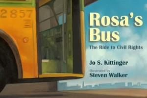 Rosa's Bus: The Ride to Civil Rights by Jo S. Kittinger, illustrated by Steven Walker