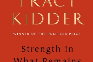 Strength in What Remains: A Journey of Remembrance and Forgiveness by TracyKidder