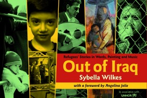 Out of Iraq: Refugees' Stories in Words, Paintings and Music by Sybella Wilkes, foreword by Angelina Jolie, in association with UNHCR