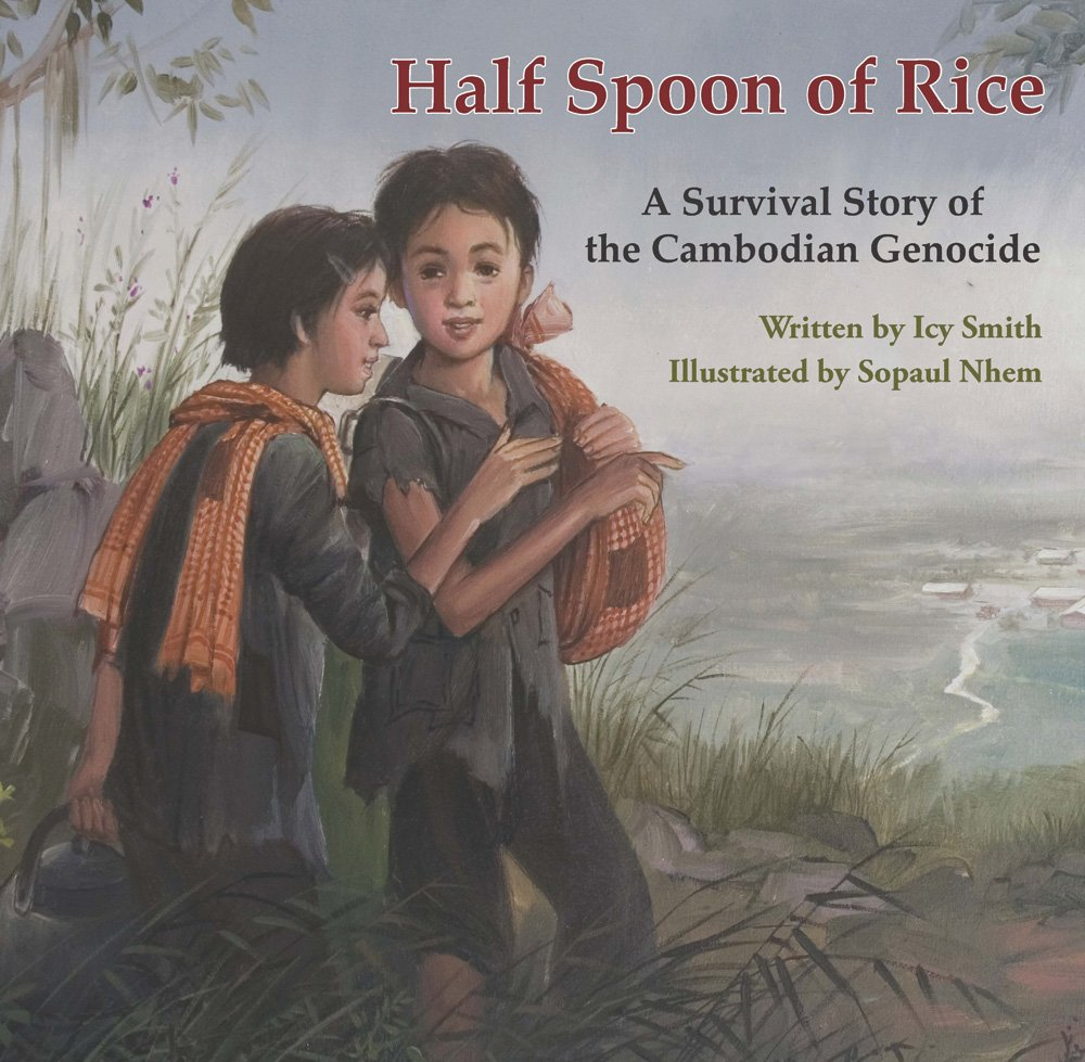 half spoon of rice a survival story of the n genocide by  half spoon of rice a survival story of the n genocide by icy smith illustrated by sopaul nhem bookdragon