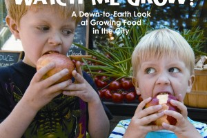 Watch Me Grow! A Down-to-Earth Look at Growing Food in the City by Deborah Hodge, photographed by Brian Harris