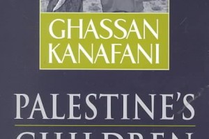 Palestine's Children: Returning to Haifa and Other Stories by Ghassan Kanafani, translated by Barbara Harlow and Karen E. Riley