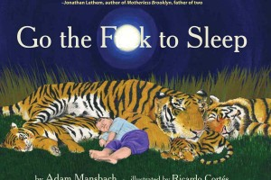 Go the F**k to Sleep by Adam Mansbach, illustrated by Ricardo Cortés