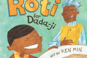 Hot, Hot Roti for Dada-ji by F. Zia, illustrated by Ken Min