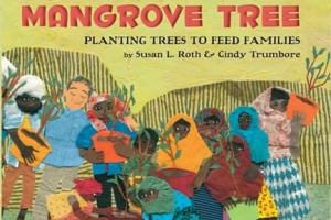The Mangrove Tree: Planting Trees to Save Families by Susan L. Roth and Cindy Trumbore, collages by Susan L. Roth