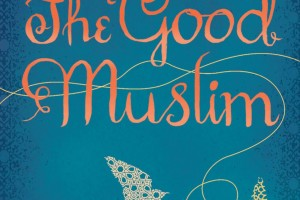 The Good Muslim [Bengal Trilogy, Book 2] by Tahmima Anam