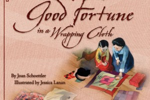 Good Fortune in a Wrapping Cloth by Joan Schoettler, illustrated by Jessica Lanan