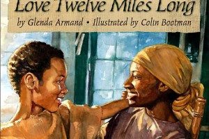 Love Twelve Miles Long by Glenda Armand, illustrated by Colin Bootman