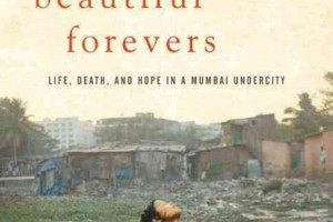 Behind the Beautiful Forevers: Life, Death, and Hope in a Mumbai Undercity by Katherine Boo [in Christian Science Monitor]