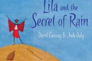 Lila and the Secret of Rain by David Conway, illustrated by Jude Daly