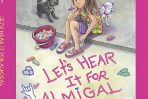 Let's Hear It for Almigal by Wendy Kupfer, illustrated by Tammie Lyon