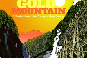 Escape to Gold Mountain: A Graphic History of the Chinese in North America by David H.T. Wong