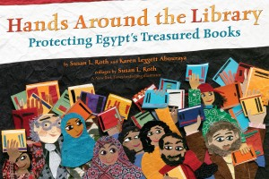 Hands Around the Library: Protecting Egypt's Treasured Books by Susan L. Roth and Karen Leggett Abouraya, illustrated by Susan L. Roth