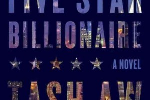 Five Star Billionaire by Tash Aw [in Library Journal]