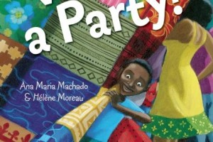 What a Party! by Ana Maria Machado, illustrated by Hélène Moreau, translated by Elisa Amado