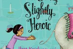 The Problem with Being Slightly Heroic by Uma Krishnaswami, illustrated by Abigail Halpin