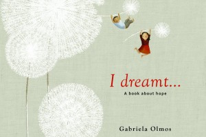 I dreamt … A book about hope by Gabriela Olmos, translated by Elisa Amado