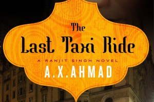 The Last Taxi Ride: A Ranjit Singh Novel by A.X. Ahmad
