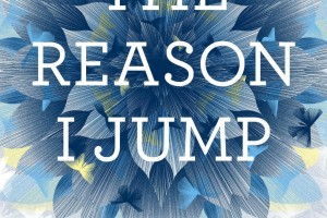 The Reason I Jump: The Inner Voice of a Thirteen-Year-Old Boy with Autism by Naoki Higashida, foreword by David Mitchell, translated by KA Yoshida and David Mitchell