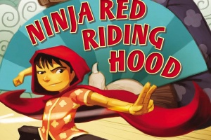Ninja Red Riding Hood by Corey Rosen Schwartz, illustrated by Dan Santat