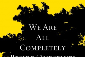We Are All Completely Besides Ourselves by Karen Joy Fowler