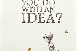 What Do You Do With an Idea? by Kobi Yamada, illustrated by Mae Besom