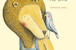 The Lion and the Bird by Marianne Dubuc, translated by Claudia Z. Bedrick