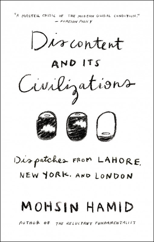 Discontent and Its Civilizations by Mohsin Hamid on BookDragon via CS Monitor