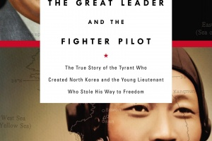 The Great Leader and the Fighter Pilot: The True Story of the Tyrant Who Created North Korea and the Young Lieutenant Who Stole His Way to Freedom by Blaine Harden [in Christian Science Monitor]