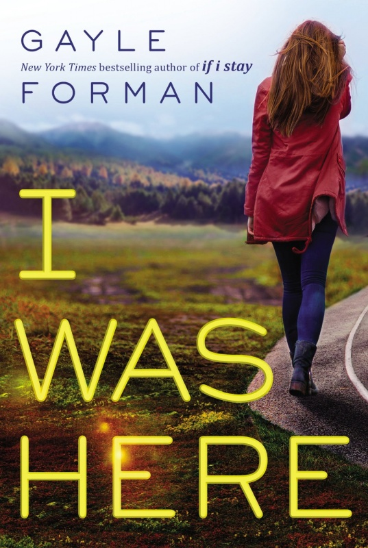 I Was Here by Gayle Forman on BookDragon