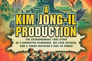 A Kim Jong-Il Production: The Extraordinary True Story of a Kidnapped Filmmaker, His Star Actress, and a Young Dictator's Rise to Power by Paul Fischer
