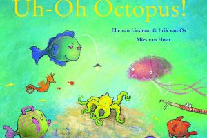 Uh-Oh Octopus! by Elle van Lieshout and Erik van Os, illustrated by Mies van Hout