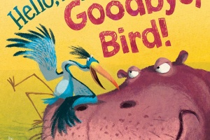 Hello, Hippo! Goodbye, Bird! by Kristyn Crow, illustrated by Poli Bernatene [in Booklist]