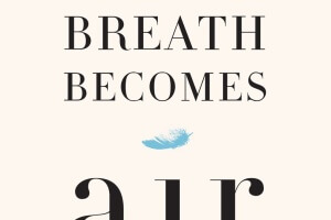 When Breath Becomes Air by Paul Kalanithi, foreword by Abraham Verghese [in Library Journal]