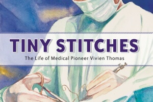 Tiny Stitches: The Life of Medial Pioneer Vivien Thomas by Gwendolyn Hooks, illustrated by Colin Bootman